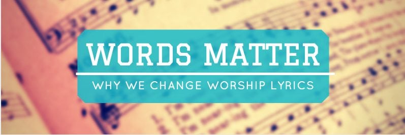 Why We Alter Worship Lyrics - Christian Summer Camps and